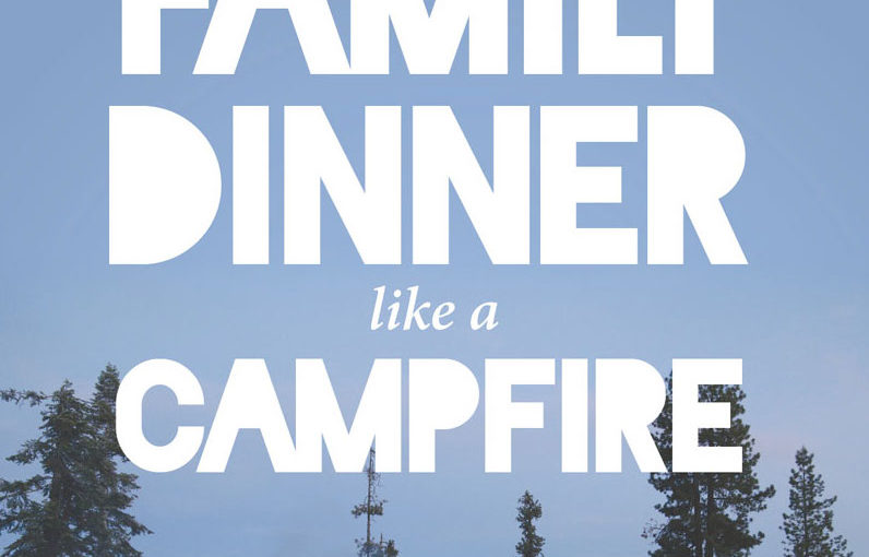 3 Ways To Make Family Dinner Like A Campfire