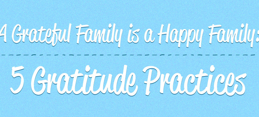 A Grateful Family Is A Happy Family: Five Gratitude Practices