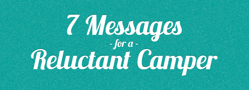 Seven Messages For A Reluctant Camper