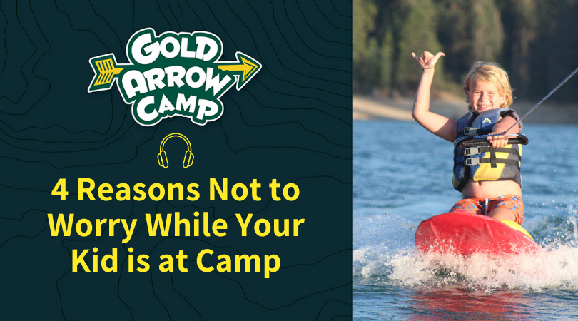 4 Reasons Not to Worry While Your Kid is at Camp