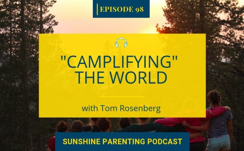 """""""Camplifying"""" the World with Tom Rosenberg, CEO of the American Camp Association"""